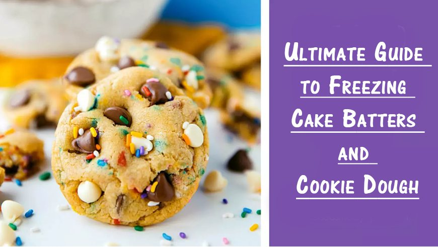 Ultimate Guide to Freezing Cake Batters and Cookie Dough